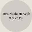 Mrs. Nosheen Ayub B.Sc – B.Ed(1)